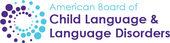 American Board of Child Language and Language Disorders